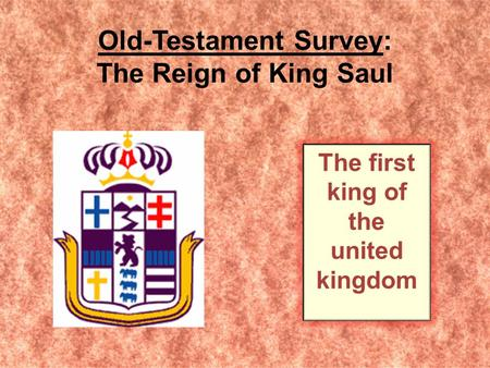 Old-Testament Survey: The Reign of King Saul The first king of the united kingdom.