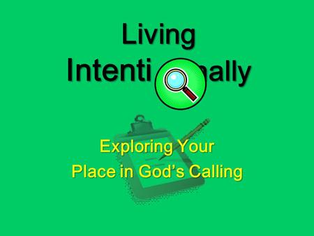 Living Intenti nally Exploring Your Place in God's Calling.