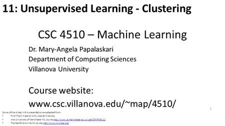 CSC 4510 – Machine Learning Dr. Mary-Angela Papalaskari Department of Computing Sciences Villanova University Course website: www.csc.villanova.edu/~map/4510/
