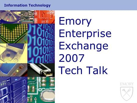 Information Technology Emory Enterprise Exchange 2007 Tech Talk.