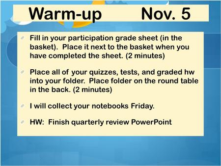 Warm-up Nov. 5 Fill in your participation grade sheet (in the basket). Place it next to the basket when you have completed the sheet. (2 minutes) Place.