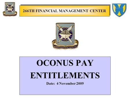 OCONUS PAY ENTITLEMENTS Date: 4 November 2009 266TH FINANCIAL MANAGEMENT CENTER.