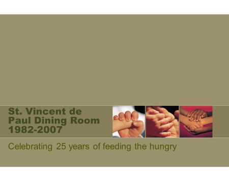 St. Vincent de Paul Dining Room 1982-2007 Celebrating 25 years of feeding the hungry.