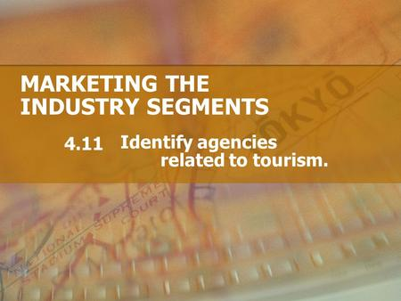 MARKETING THE INDUSTRY SEGMENTS Identify agencies related to tourism. 4.11.