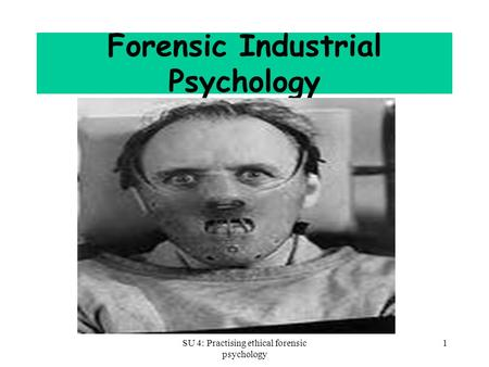 SU 4: Practising ethical forensic psychology 1 Forensic Industrial Psychology.