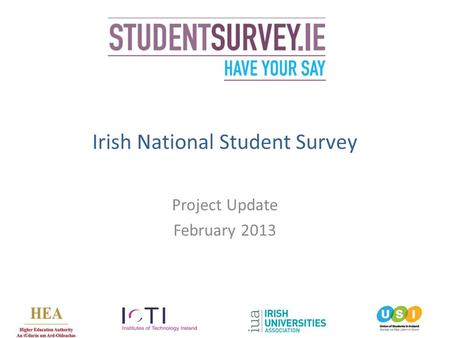 1 1 Irish National Student Survey Project Update February 2013.