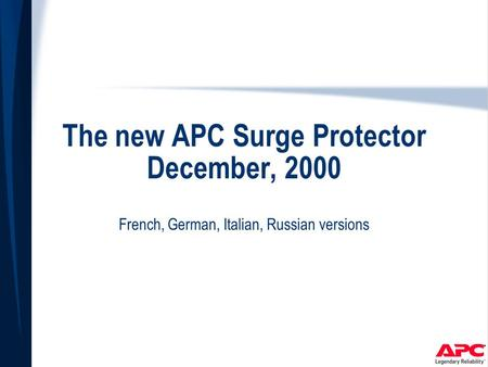 The new APC Surge Protector December, 2000 French, German, Italian, Russian versions.