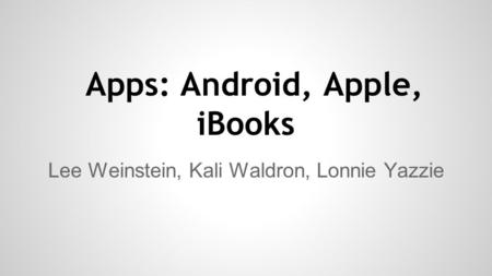 Apps: Android, Apple, iBooks Lee Weinstein, Kali Waldron, Lonnie Yazzie.