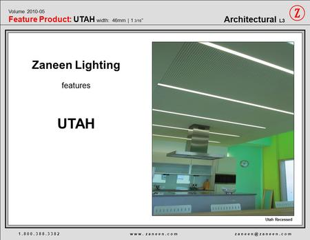 Zaneen Lighting features UTAH 1. 8 0 0. 3 8 8. 3 3 8 2 w w w. z a n e e n. c o m z a n e e z a n e e n. c o m Utah Recessed Architectural L3 Volume.