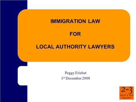 IMMIGRATION LAW FOR LOCAL AUTHORITY LAWYERS Peggy Etiebet 1 st December 2008.