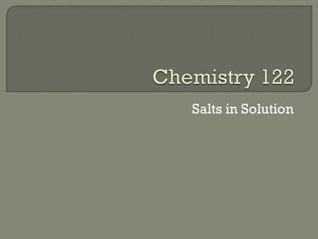 Salts in Solution.  A salt is composed of a cation (from a base) and an anion (from an acid)  Not all salts are neutral – some can be basic, others.