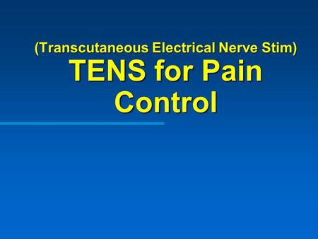 (Transcutaneous Electrical Nerve Stim) TENS for Pain Control.