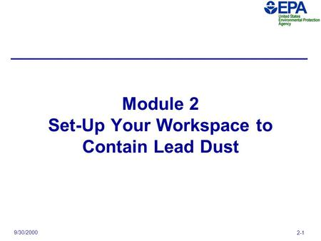 9/30/2000 2-1 Module 2 Set-Up Your Workspace to Contain Lead Dust.