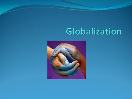 Globalization The trend toward greater interconnectedness of the world's financial, economic, technological, political, cultural, sociological, and ecological.