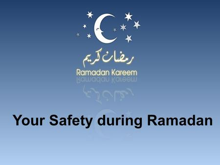 Your Safety during Ramadan