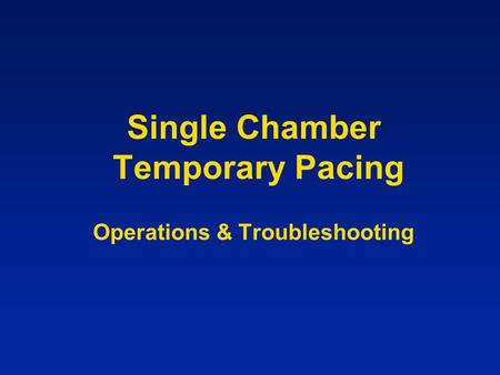 Single Chamber Temporary Pacing Operations & Troubleshooting.