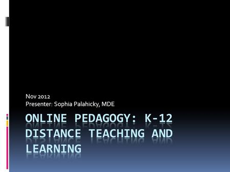 Nov 2012 Presenter: Sophia Palahicky, MDE. What is my goal?  To spark a discussion about the importance of pedagogy in distance education?