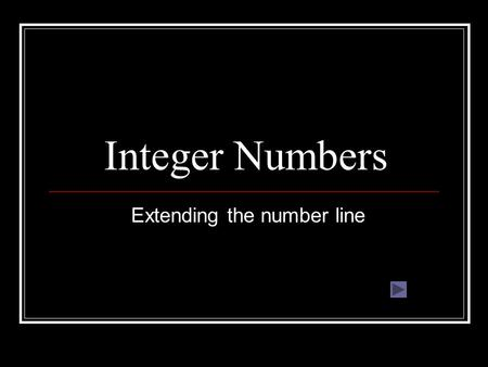 Integer Numbers Extending the number line. Objectives know that integers are; whole numbers with two parts know that the parts are; sign and absolute.