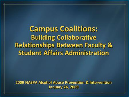 Campus Coalitions: Building Collaborative Relationships Between Faculty & Student Affairs Administration 2009 NASPA Alcohol Abuse Prevention & Intervention.