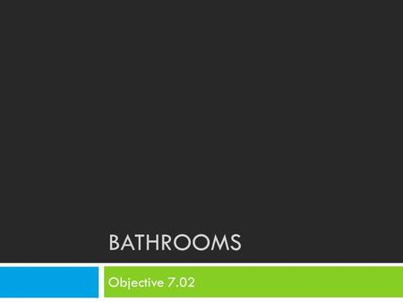 "BATHROOMS Objective 7.02. Bell Ringer 11/4  Work with your table groups to brainstorm and make a list of at least 10 technological ""gadgets"" used in."