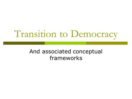 Transition to Democracy And associated conceptual frameworks.
