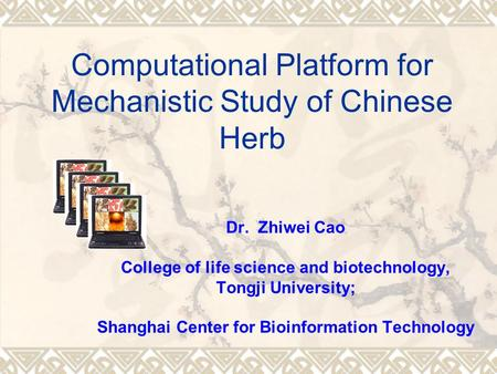 Dr. Zhiwei Cao College of life science and biotechnology, Tongji University; Shanghai Center for Bioinformation Technology Computational Platform for Mechanistic.