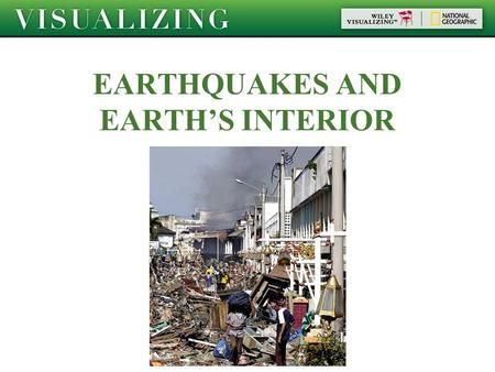 EARTHQUAKES AND EARTH'S INTERIOR. Objectives Explain the connection between earthquakes and plate tectonics. Identify several earthquake-related hazards.