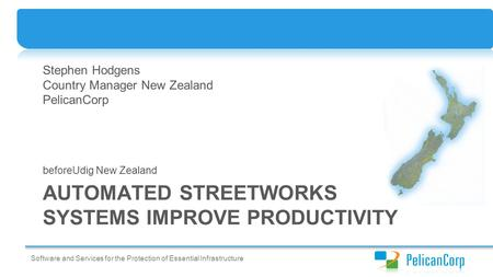 Software and Services for the Protection of Essential Infrastructure AUTOMATED STREETWORKS SYSTEMS IMPROVE PRODUCTIVITY beforeUdig New Zealand Stephen.