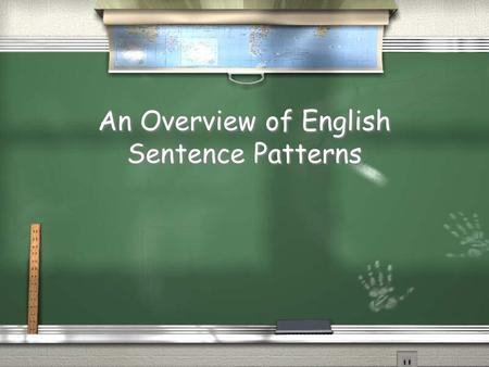 An Overview of English Sentence Patterns. In its simplest form, an English sentence has two parts: a subject, and a verb that express a complete thought.