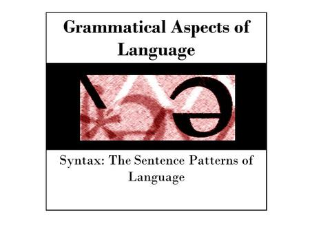 Grammatical Aspects of Language Syntax: The Sentence Patterns of Language.