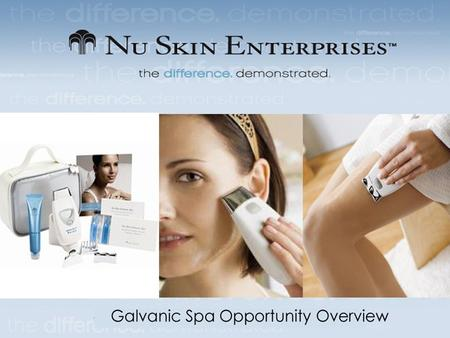 Galvanic Spa Opportunity Module This Opportunity Module will cover: - What is GRP and how does it fit into my business? - Galvanic Spa Beauty at Home.