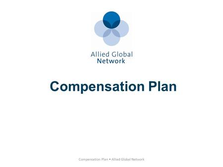 Compensation Plan Compensation Plan Allied Global Network.