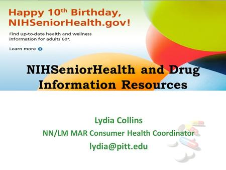 NIHSeniorHealth and Drug Information Resources Lydia Collins NN/LM MAR Consumer Health Coordinator