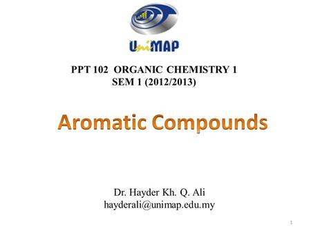Aromatic Compounds PPT 102 ORGANIC CHEMISTRY 1 SEM 1 (2012/2013)