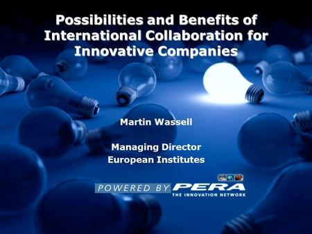 Possibilities and Benefits of International Collaboration for Innovative Companies Martin Wassell Managing Director European Institutes.