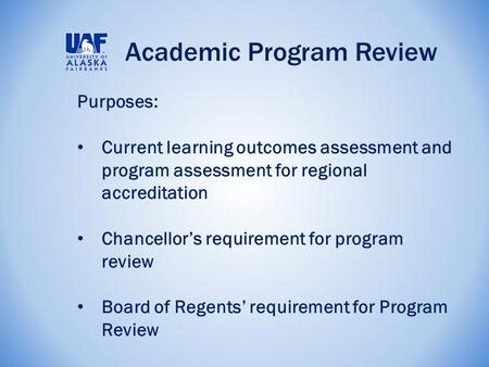 Academic Program Review Purposes: Current learning outcomes assessment and program assessment for regional accreditation Chancellor's requirement for program.