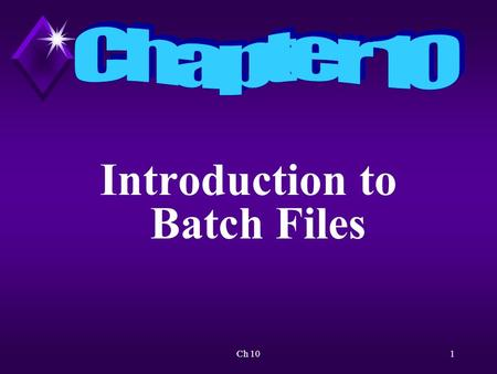 Ch 101 Introduction to Batch Files. Ch 102 Overview Will learn to create batch files to automate a sequence of commands to accomplish various tasks.