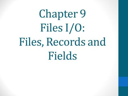 Chapter 9 Files I/O: Files, Records and Fields. Basics of File Input and Output Have created both input and outputs from programs. Persistent data: What.