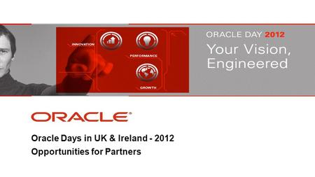 Oracle Days in UK & Ireland - 2012 Opportunities for Partners.