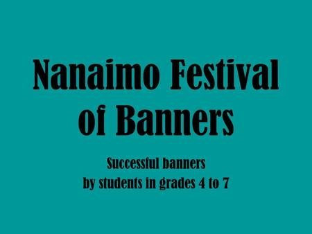 Nanaimo Festival of Banners Successful banners by students in grades 4 to 7.