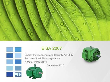 EISA 2007 Energy Independence and Security Act 2007 And New Small Motor regulation A Motor Perspective December 2010.