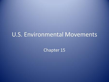 U.S. Environmental Movements Chapter 15. U.S. Environmental Movements The U.S. environmental movement is perhaps the single largest social movement in.