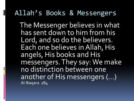 Allah's Books & Messengers The Messenger believes in what has sent down to him from his Lord, and so do the believers. Each one believes in Allah, His.