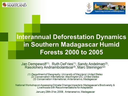 Interannual Deforestation Dynamics in Southern Madagascar Humid Forests 2000 to 2005 Jan Dempewolf (1), Ruth DeFries (1), Sandy Andelman (2), Rasolohery.