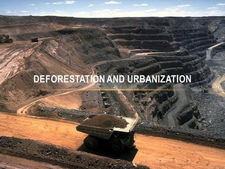 DEFORESTATION AND URBANIZATION. 1.Deforestation 2.Urbanization 3.Selective Cutting 4.Clear Cutting 5.Traditional farming 6.Sustainable farming 7.Fossil.
