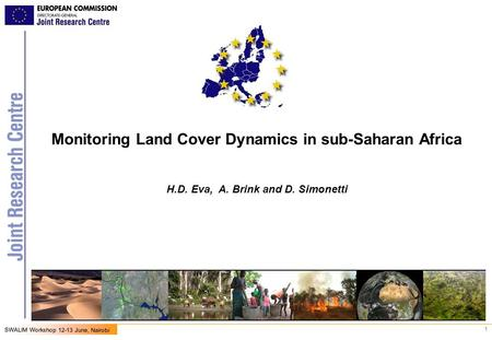 1 SWALIM Workshop 12-13 June, Nairobi Monitoring Land Cover Dynamics in sub-Saharan Africa H.D. Eva, A. Brink and D. Simonetti.