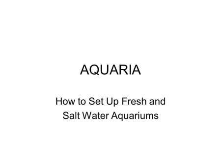 AQUARIA How to Set Up Fresh and Salt Water Aquariums.