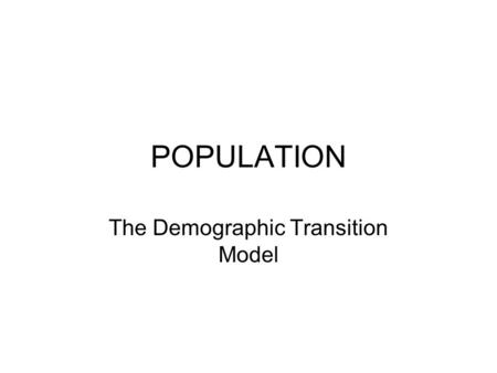 POPULATION The Demographic Transition Model. Do Now: Define and provide a formula for each of the following: CRUDE BIRTH RATE (CBR) CRUDE DEATH RATE (CDR)