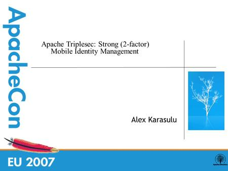 Alex Karasulu Apache Triplesec: Strong (2-factor) Mobile Identity Management.