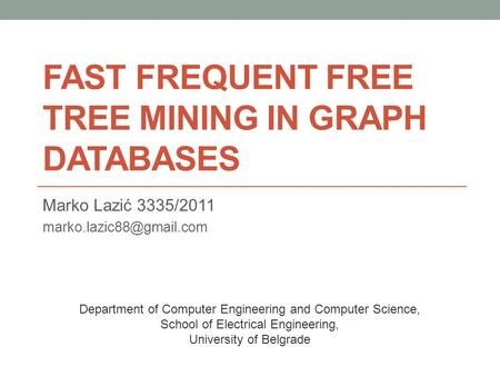 FAST FREQUENT FREE TREE MINING IN GRAPH DATABASES Marko Lazić 3335/2011 Department of Computer Engineering and Computer Science,